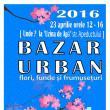"""Bazar urban - flori, funde şi frumuseţuri"""