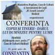 """""""Copiii şi tinerii - darul lui Dumnezeu pentru lume"""", conferinţă susţinută de pr. prof. univ. dr. Constantin Necula"""