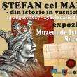 """Expoziţia """"Ştefan cel Mare. Din istorie în veşnicie"""", până pe 15 februarie, la Muzeul de Istorie"""