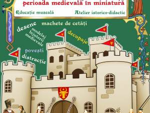 """Atelierul pentru elevi """"Cetăţi, domni şi domniţe – perioada medievală în miniatură"""", la Cetatea de Scaun"""