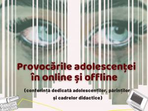 """Conferința online """"Provocările adolescenței în online și offline"""""""
